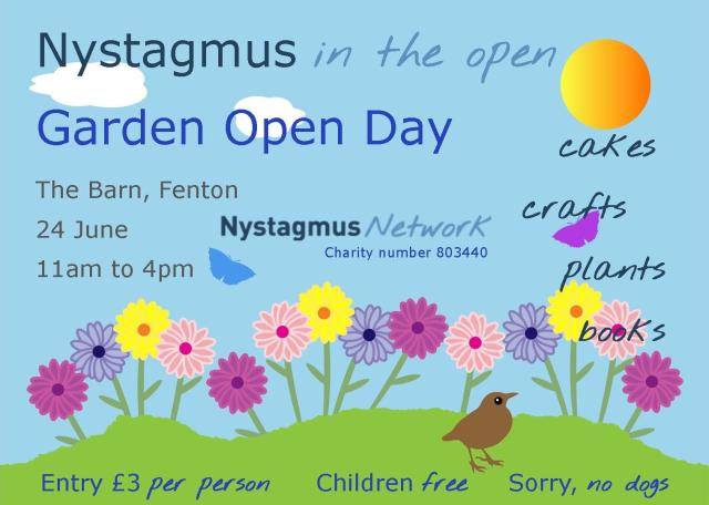 Cartoon image of a colourful flowery garden, with text saying Nystagmus in the open, Garden Open Day, The Barn, Fenton, 24 June, 11am to 4pm, with cakes, crafts, plants and books. Entry £3 per person, children free, sorry no dogs.