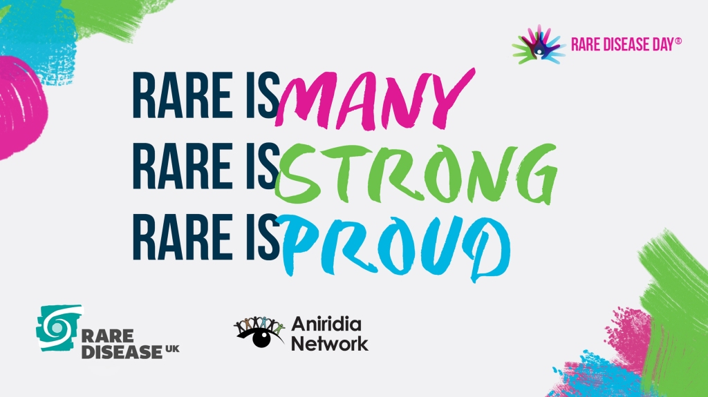 Logos of Rare Disease Day, Rare Disease UK Aniridia Network. Rare is Many, Rare is Stroung Rare is Proud.